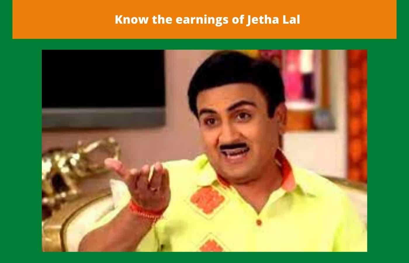 Know the earnings of Jetha Lal