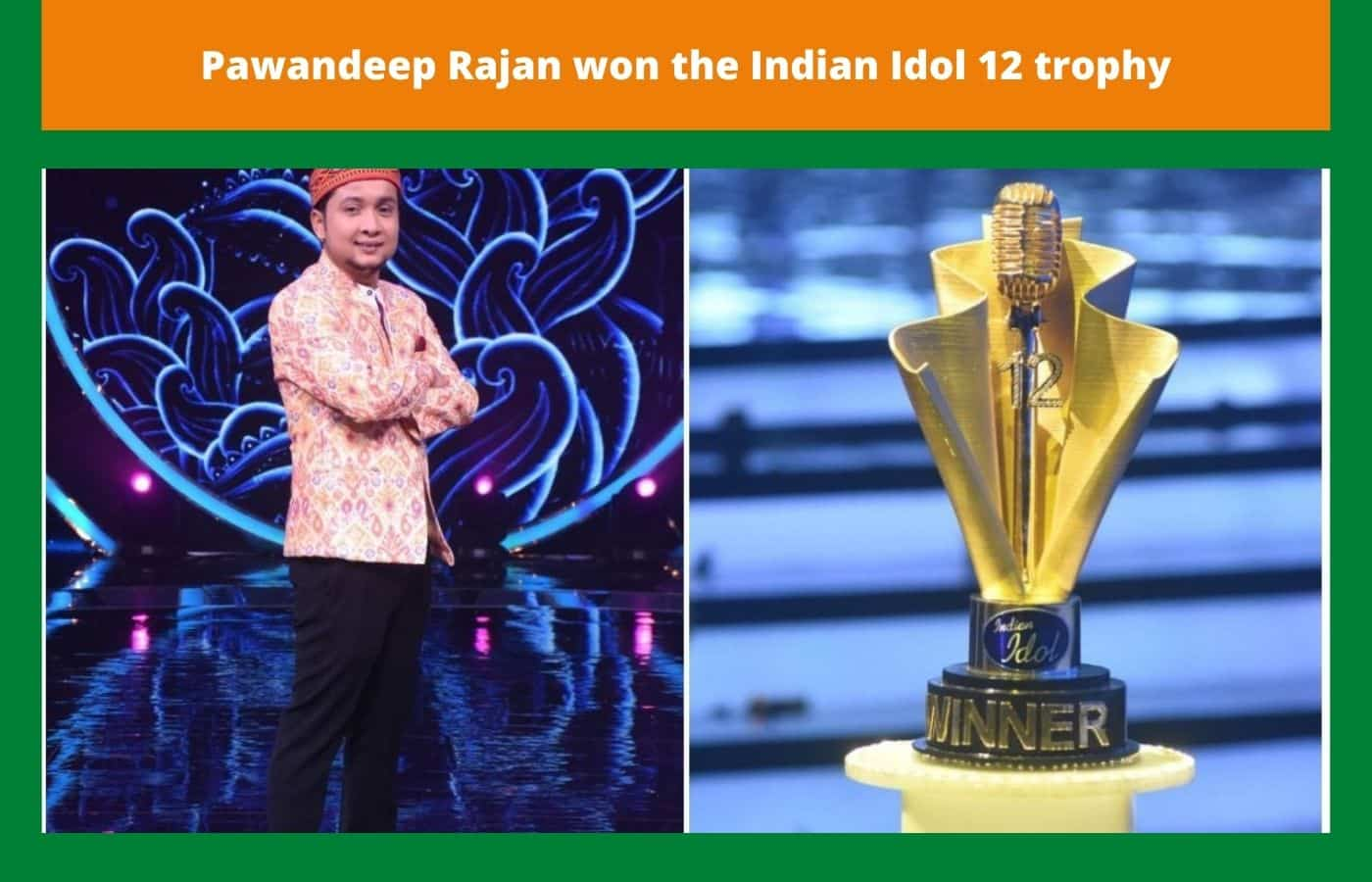 Pawandeep Rajan won the Indian Idol 12 trophy