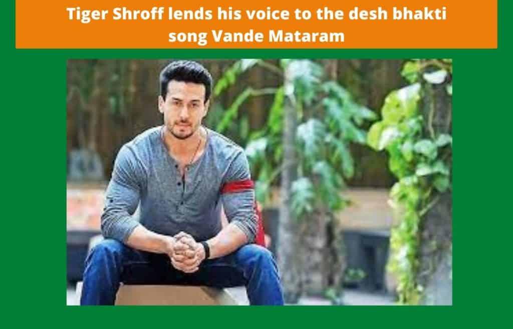Tiger Shroff lends his voice to the desh bhakti song Vande Mataram